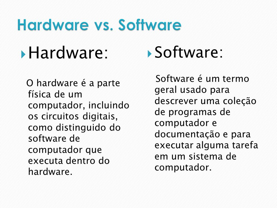 Hardware: O hardware é a parte física de um computador, incluindo os circuitos digitais, como distinguido do software de computador que executa dentro do hardware.