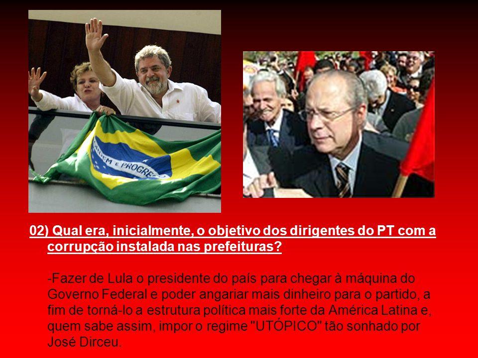 03) Quando a facção representada por José Dirceu do PT chegou ao governo, quais foram as suas táticas para fortalecer o partido e tornar LULA o presidente latino do tal regime UTÓPICO .