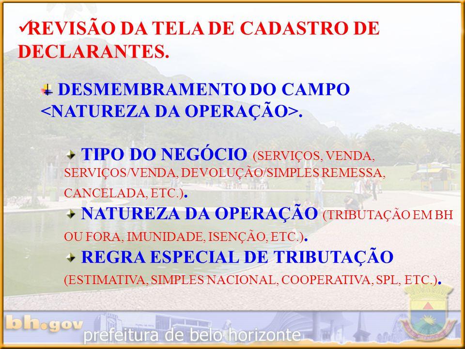REVISÃO DA TELA DE CADASTRO DE DECLARANTES. DESMEMBRAMENTO DO CAMPO. TIPO DO NEGÓCIO (SERVIÇOS, VENDA, SERVIÇOS/VENDA, DEVOLUÇÃO/SIMPLES REMESSA, CANC