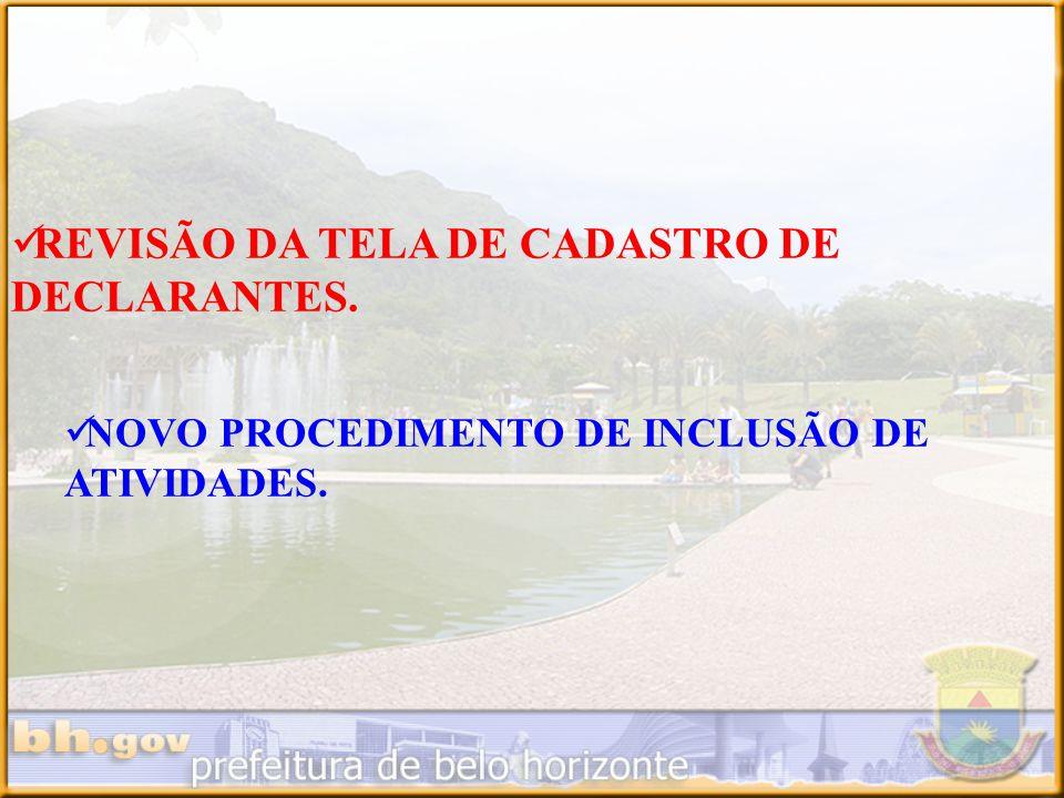 REVISÃO DA TELA DE CADASTRO DE DECLARANTES. NOVO PROCEDIMENTO DE INCLUSÃO DE ATIVIDADES.