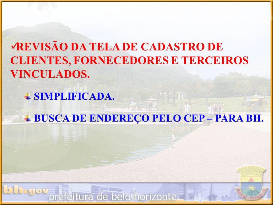 REVISÃO DA TELA DE CADASTRO DE CLIENTES, FORNECEDORES E TERCEIROS VINCULADOS. SIMPLIFICADA. BUSCA DE ENDEREÇO PELO CEP – PARA BH.