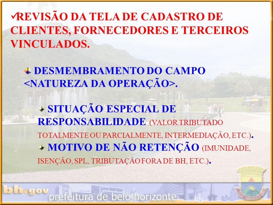 REVISÃO DA TELA DE CADASTRO DE CLIENTES, FORNECEDORES E TERCEIROS VINCULADOS. DESMEMBRAMENTO DO CAMPO. SITUAÇÃO ESPECIAL DE RESPONSABILIDADE (VALOR TR