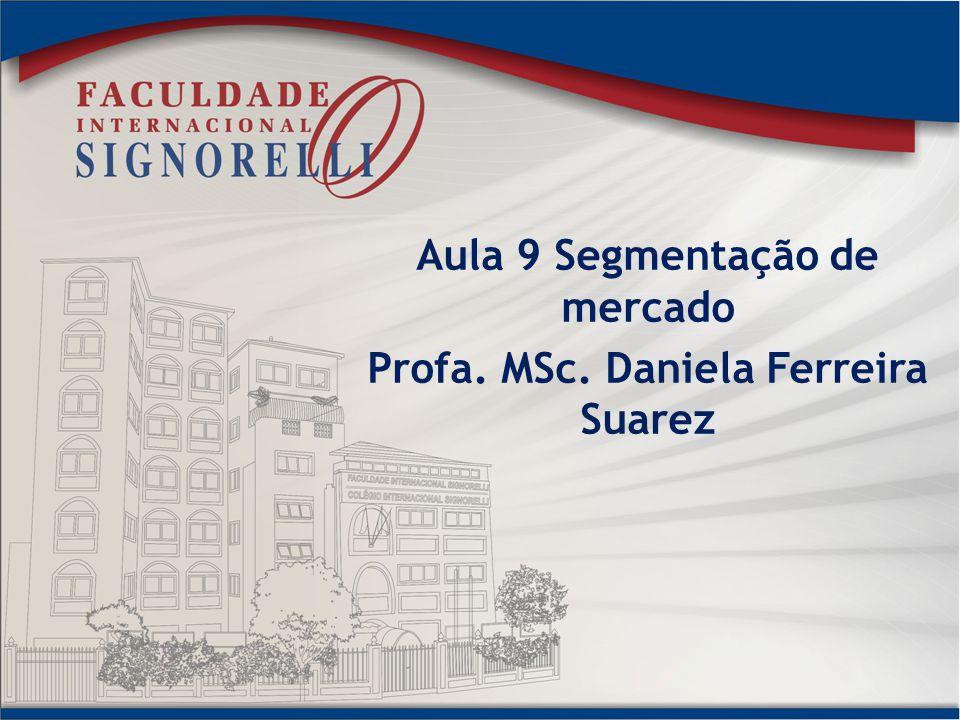 Aula 9 Segmentação de mercado Profa. MSc. Daniela Ferreira Suarez