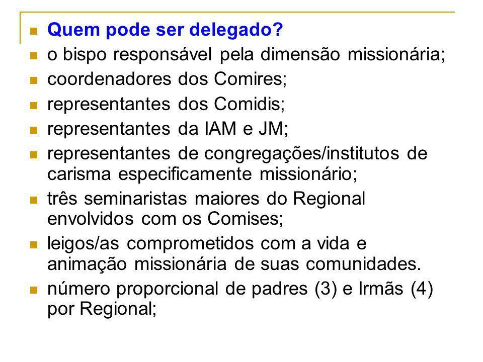 Quem pode ser delegado? o bispo responsável pela dimensão missionária; coordenadores dos Comires; representantes dos Comidis; representantes da IAM e