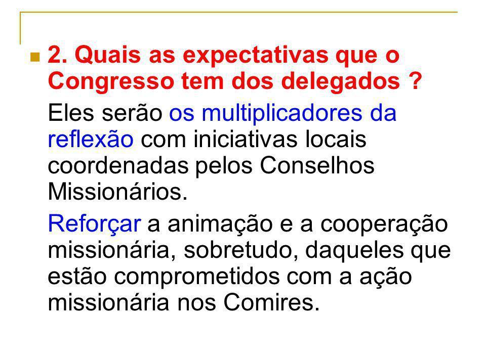 2. Quais as expectativas que o Congresso tem dos delegados ? Eles serão os multiplicadores da reflexão com iniciativas locais coordenadas pelos Consel