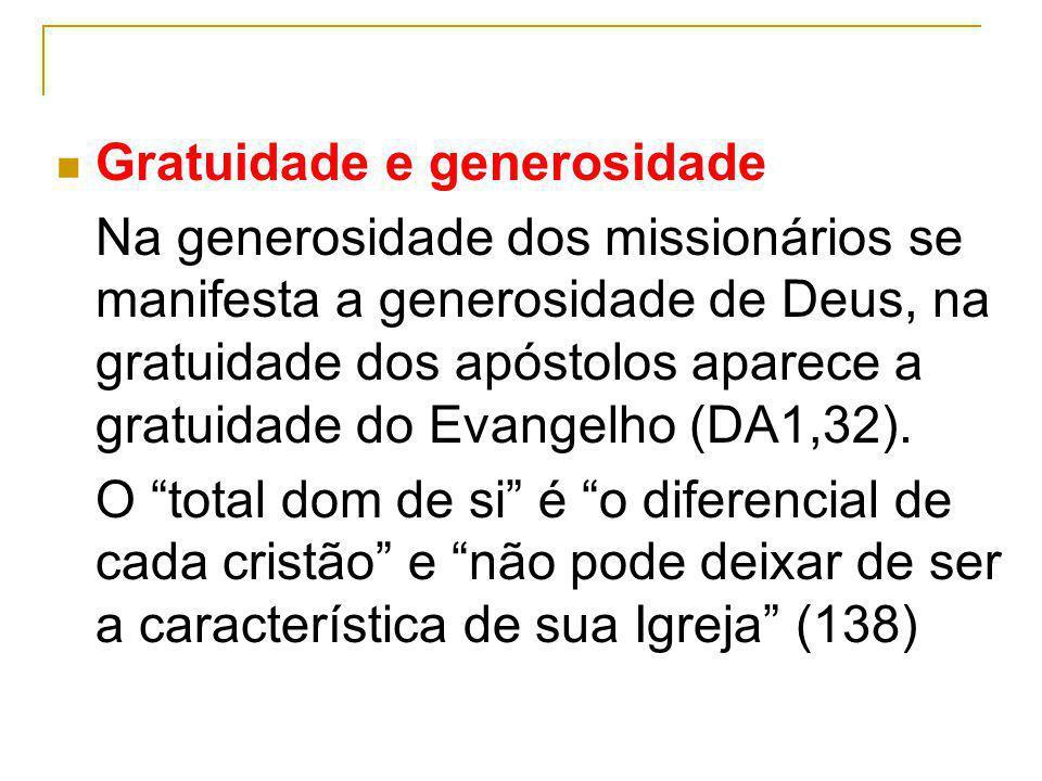 Gratuidade e generosidade Na generosidade dos missionários se manifesta a generosidade de Deus, na gratuidade dos apóstolos aparece a gratuidade do Ev