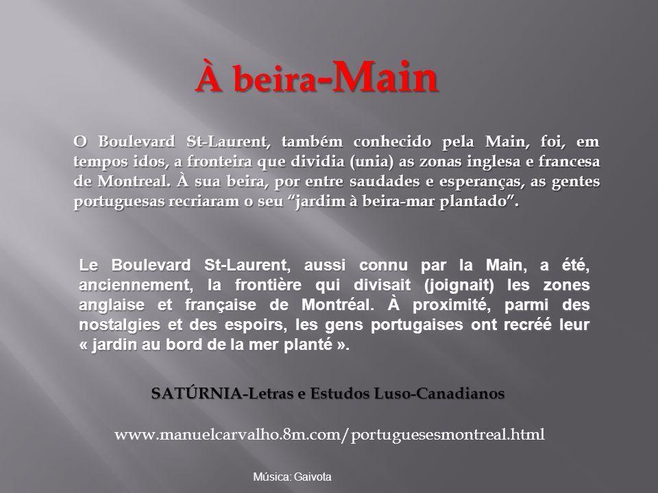 O Boulevard St-Laurent, também conhecido pela Main, foi, em tempos idos, a fronteira que dividia (unia) as zonas inglesa e francesa de Montreal.