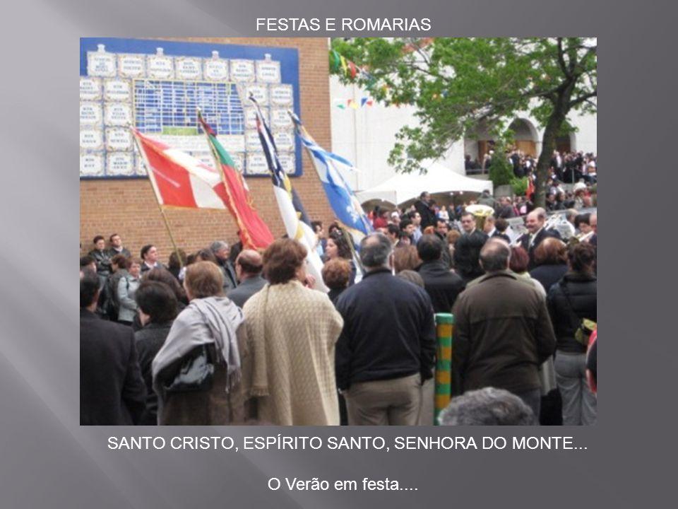 FESTAS E ROMARIAS SANTO CRISTO, ESPÍRITO SANTO, SENHORA DO MONTE... O Verão em festa....