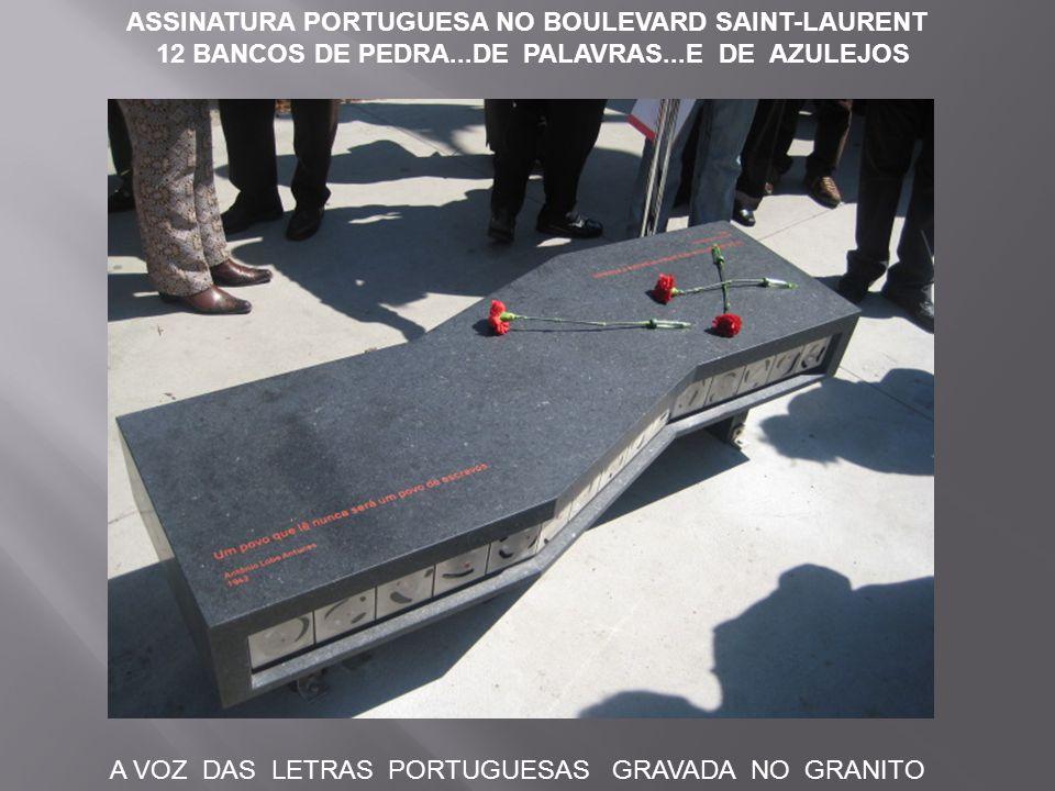 ASSINATURA PORTUGUESA NO BOULEVARD SAINT-LAURENT 12 BANCOS DE PEDRA...DE PALAVRAS...E DE AZULEJOS A VOZ DAS LETRAS PORTUGUESAS GRAVADA NO GRANITO