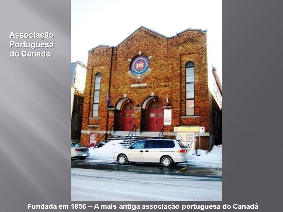 AssociaçãoPortuguesa do Canadá Fundada em 1956 – A mais antiga associação portuguesa do Canadá