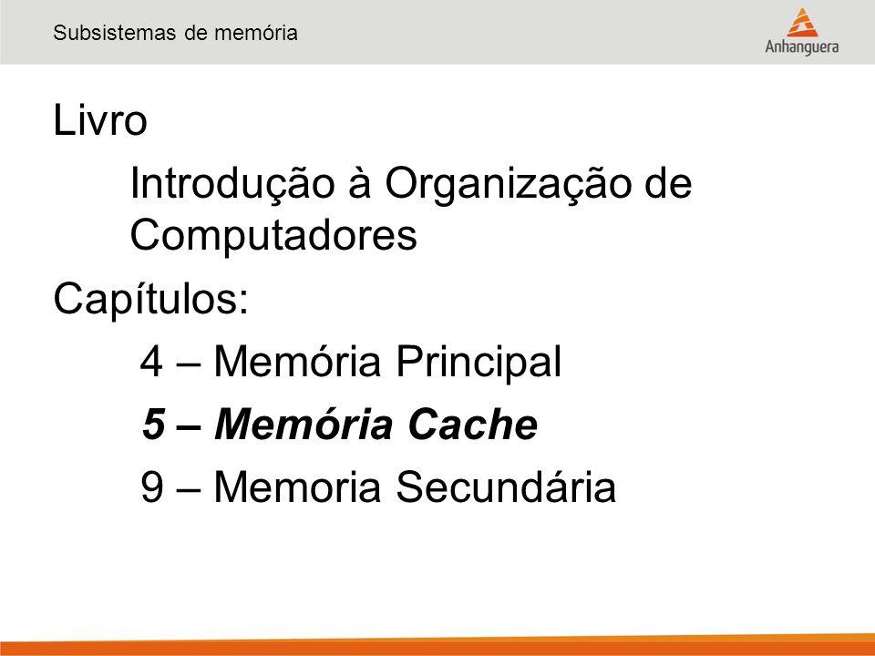 Subsistemas de memória Memória Cache – Comparação DRAMSRAM Fonte: http://users.ece.gatech.edu/~sudha/academic/ http://www.1-core.com/library/digital/fpga-architecture/ class/ece2030/Lectures/memory/index.html
