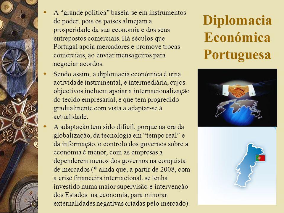 A Diplomacia Económica Portuguesa tem como missão utilizar a sua influência diplomática e os recursos existentes ao nível do Ministério dos Negócios Estrangeiros e do Ministério da Economia, para criar e multiplicar oportunidades para as empresas portuguesas e para a economia nacional.