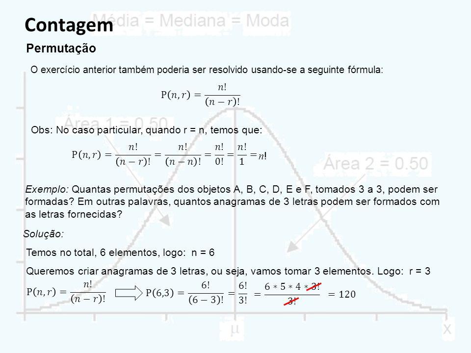 Contagem Permutação Exemplo: Quantas permutações dos objetos A, B, C, D, E e F, tomados 3 a 3, podem ser formadas.