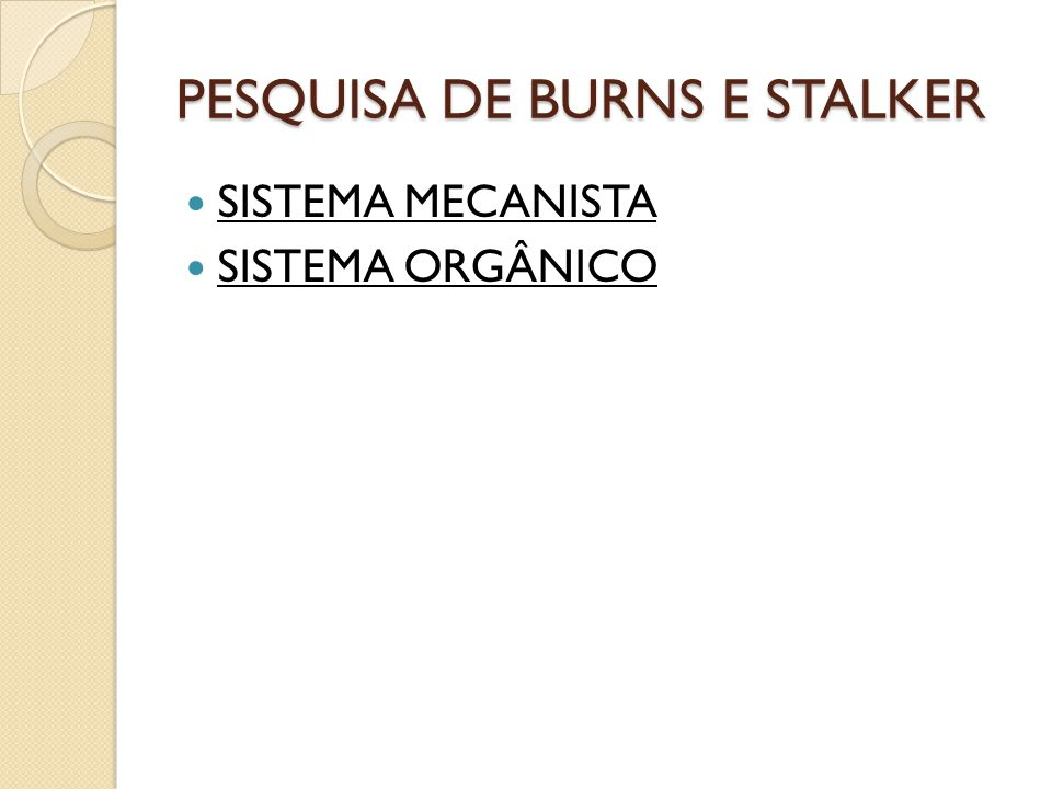 PESQUISA DE BURNS E STALKER SISTEMA MECANISTA SISTEMA ORGÂNICO