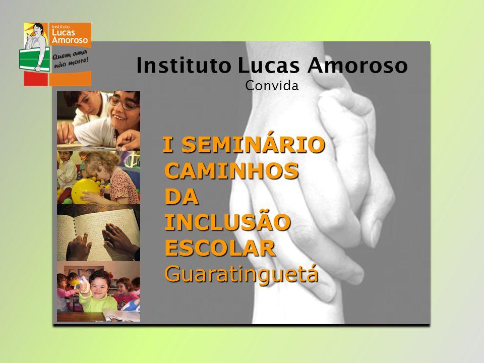 I SEMINÁRIO CAMINHOS DA DA INCLUSÃO INCLUSÃO ESCOLAR Guaratinguetá ESCOLAR Guaratinguetá Instituto Lucas Amoroso Convida