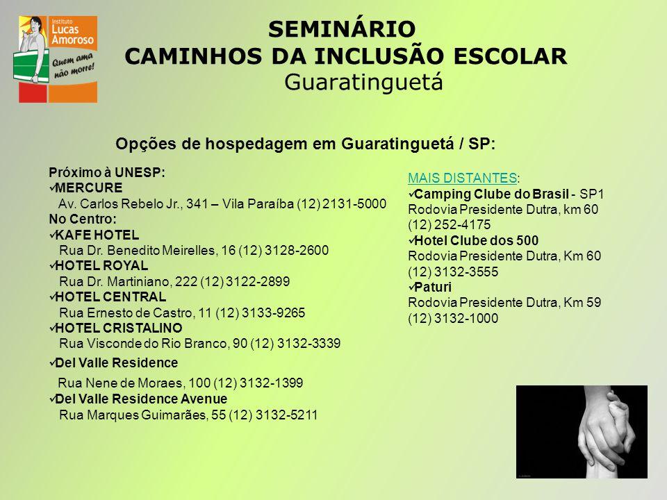 SEMINÁRIO CAMINHOS DA INCLUSÃO ESCOLAR Guaratinguetá Opções de hospedagem em Guaratinguetá / SP: Próximo à UNESP: MERCURE Av.