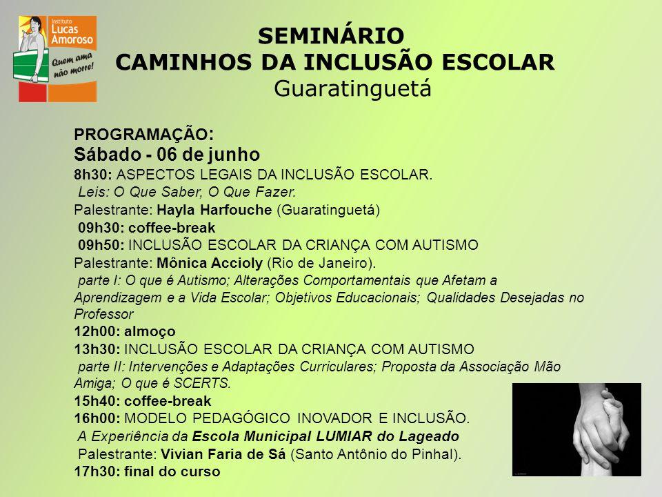SEMINÁRIO CAMINHOS DA INCLUSÃO ESCOLAR Guaratinguetá PROGRAMAÇÃO : Sábado - 06 de junho 8h30: ASPECTOS LEGAIS DA INCLUSÃO ESCOLAR.