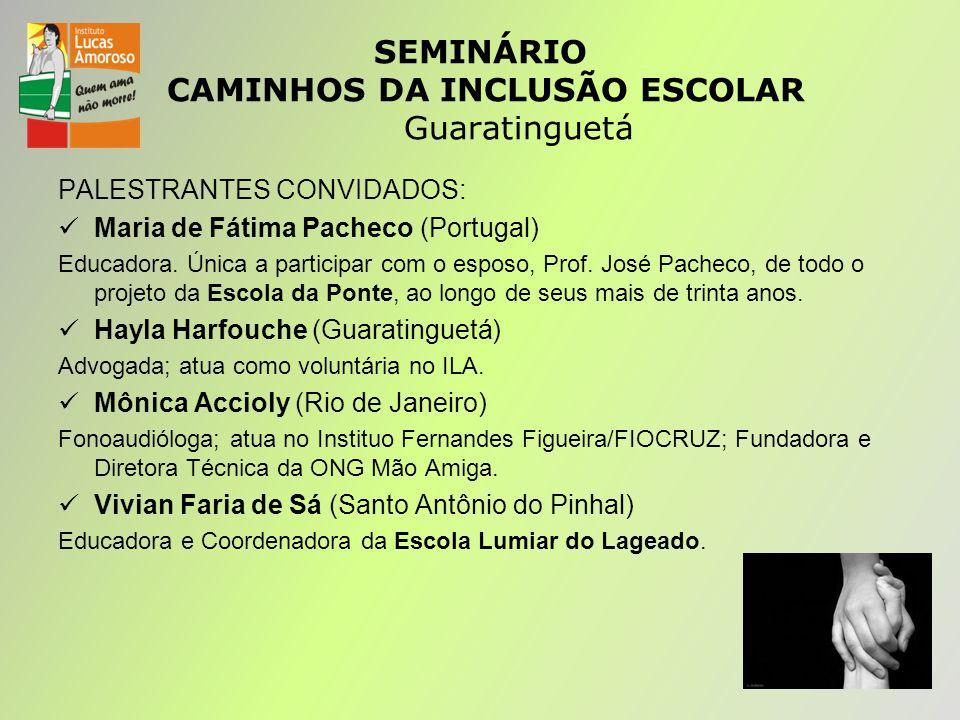 SEMINÁRIO CAMINHOS DA INCLUSÃO ESCOLAR Guaratinguetá PALESTRANTES CONVIDADOS: Maria de Fátima Pacheco (Portugal) Educadora.