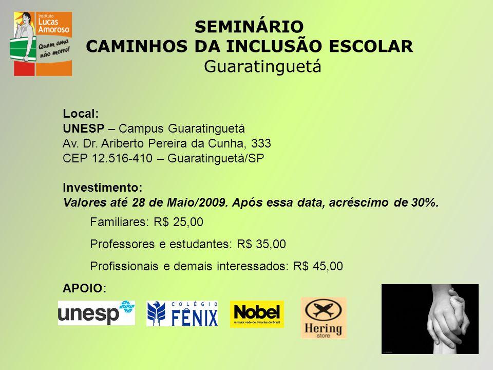 SEMINÁRIO CAMINHOS DA INCLUSÃO ESCOLAR Guaratinguetá Local: UNESP – Campus Guaratinguetá Av.