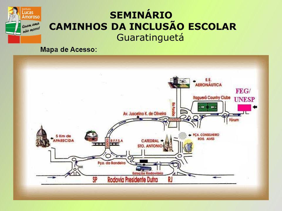 SEMINÁRIO CAMINHOS DA INCLUSÃO ESCOLAR Guaratinguetá Mapa de Acesso: