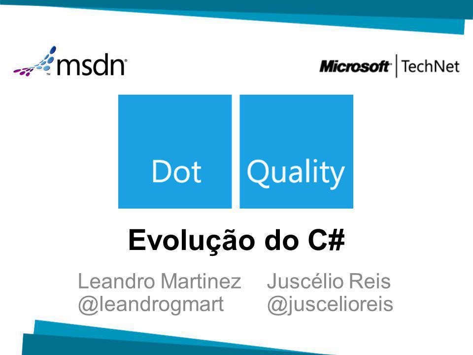 Evolução do C# Leandro MartinezJuscélio Reis @leandrogmart@juscelioreis
