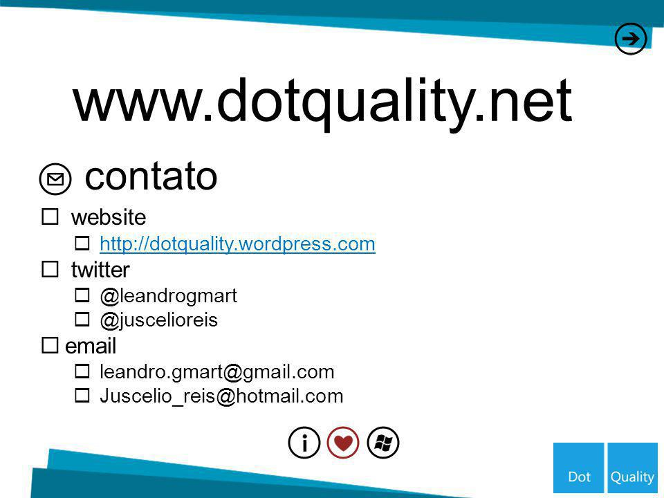 contato website http://dotquality.wordpress.com twitter @leandrogmart @juscelioreis email leandro.gmart@gmail.com Juscelio_reis@hotmail.com www.dotqua