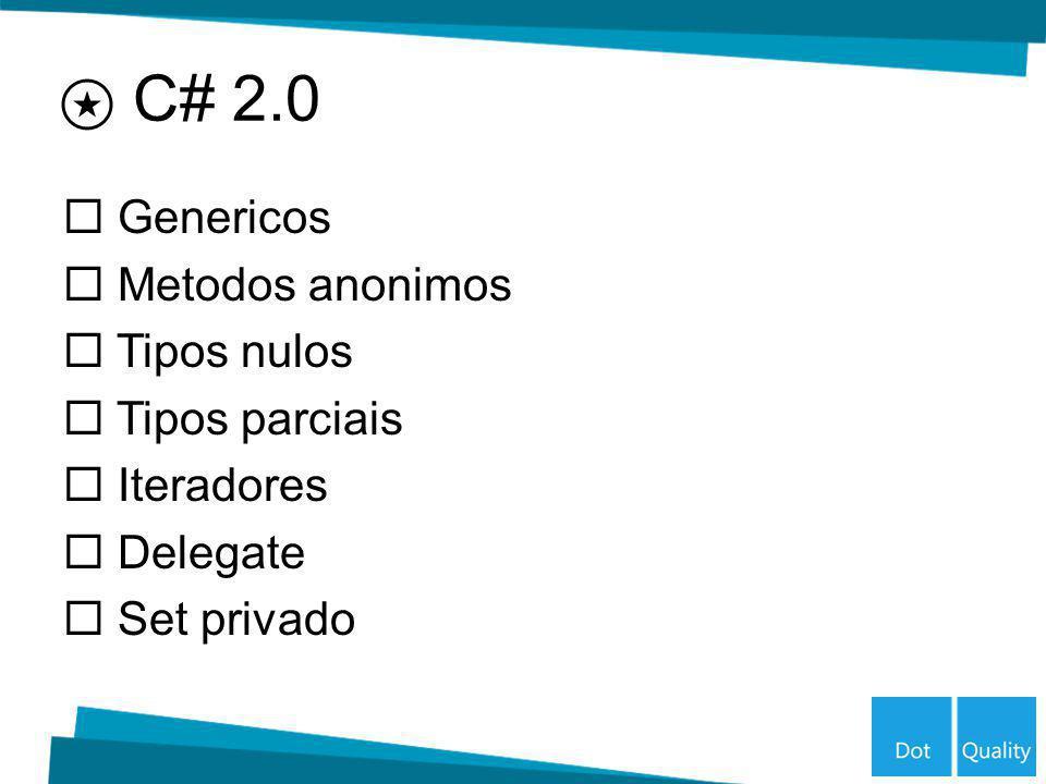 Genericos Metodos anonimos Tipos nulos Tipos parciais Iteradores Delegate Set privado C# 2.0