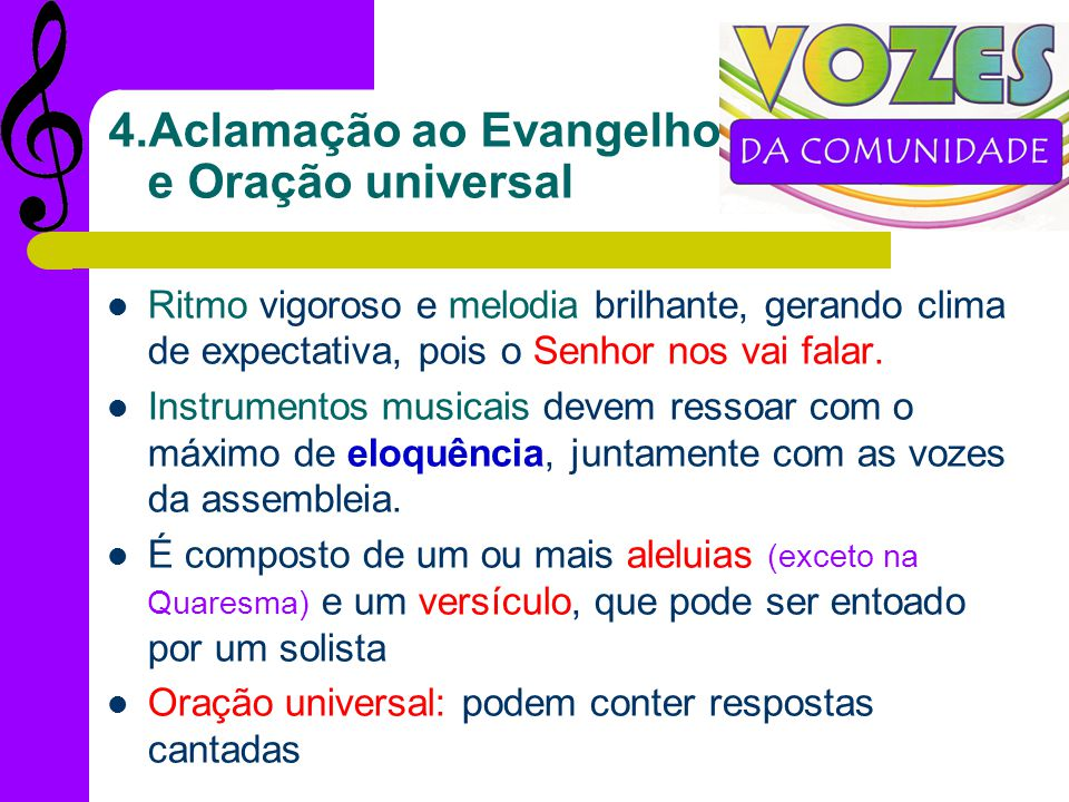 3. Salmo responsorial Concílio Vaticano II: valorizou o salmo responsorial ligando-o sempre ao sentido teológico da primeira leitura. É cantado em for