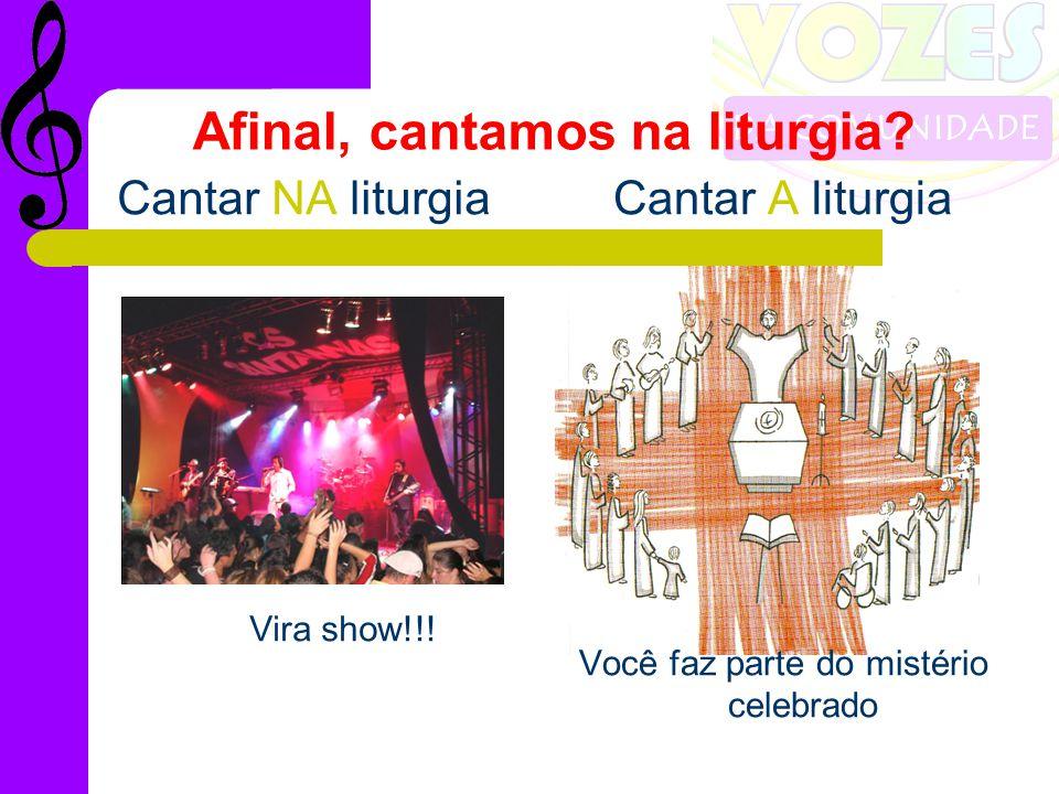 Afinal, cantamos na liturgia.Cantar NA liturgia Vira show!!.
