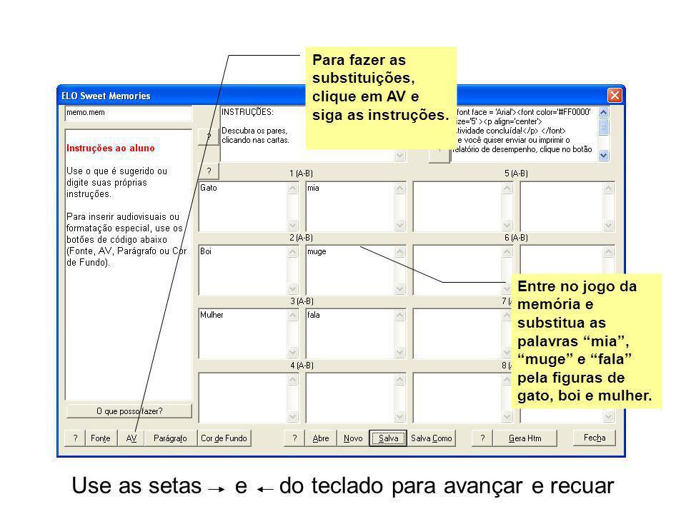Use as setas e do teclado para avançar e recuar Selecione a figura.