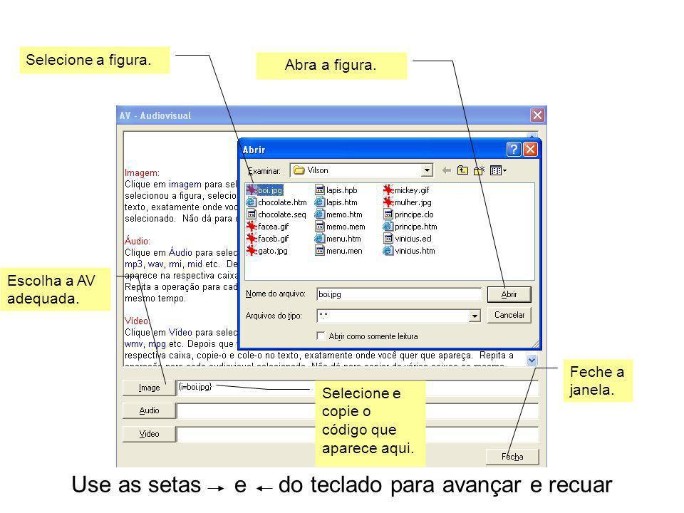 Use as setas e do teclado para avançar e recuar Para mudar a cor de fundo basta clicar aqui e seguir as instruções.