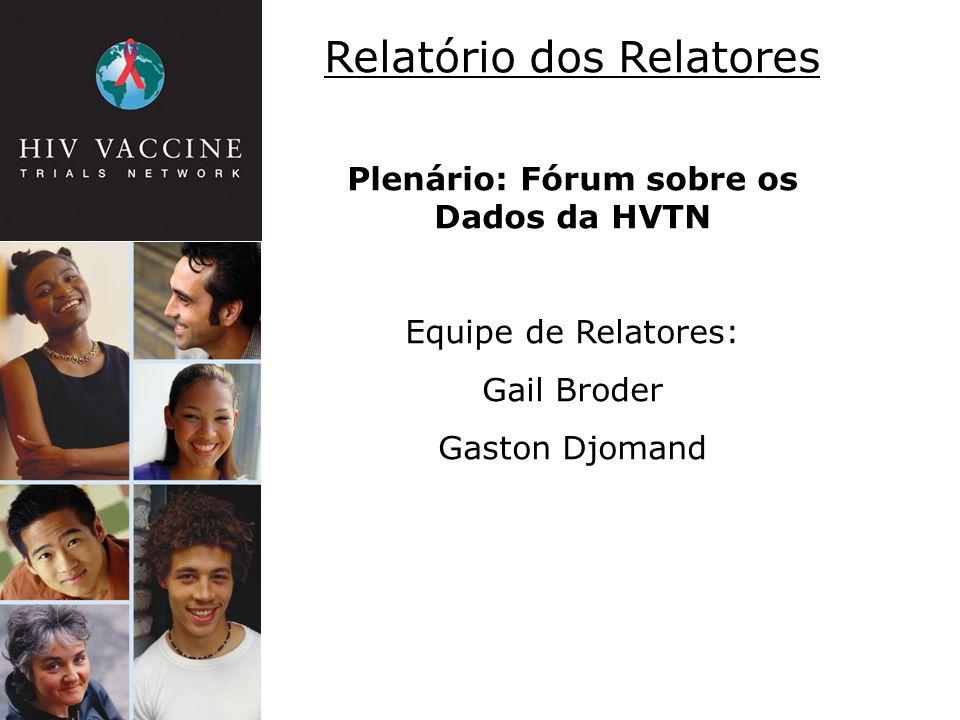 Relatório dos Relatores Plenário: Fórum sobre os Dados da HVTN Equipe de Relatores: Gail Broder Gaston Djomand