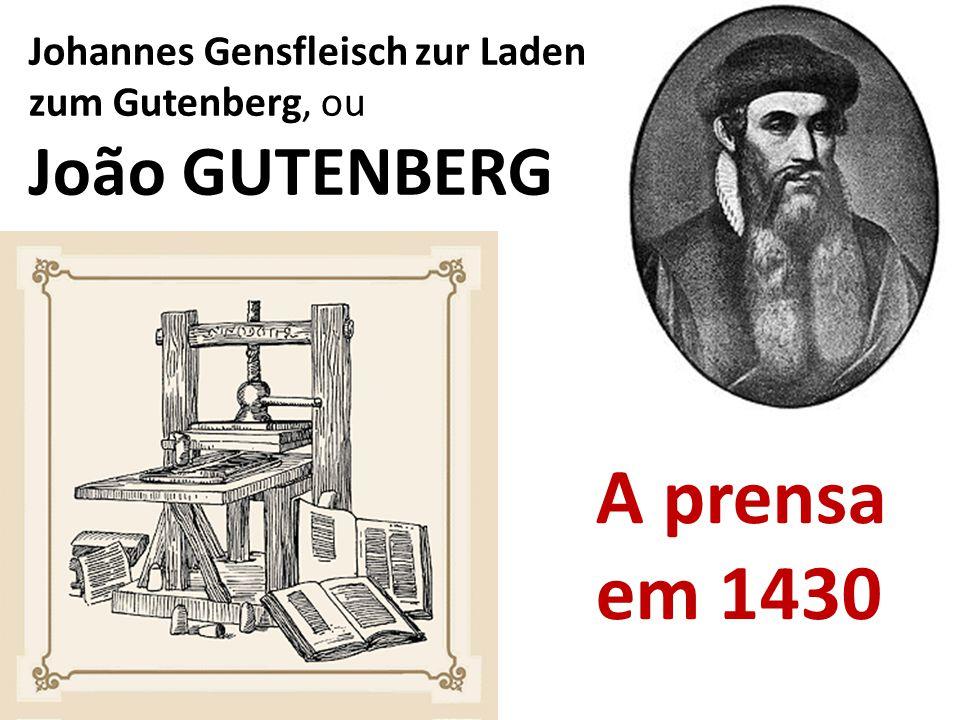 Johannes Gensfleisch zur Laden zum Gutenberg, ou João GUTENBERG A prensa em 1430