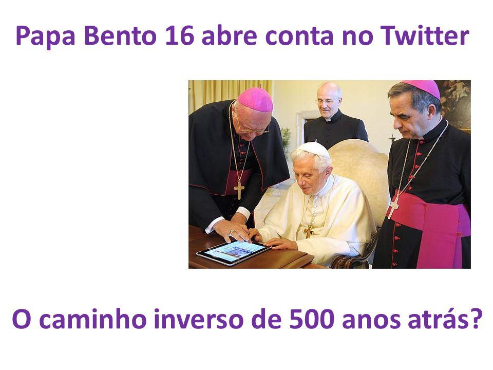 Papa Bento 16 abre conta no Twitter O caminho inverso de 500 anos atrás?
