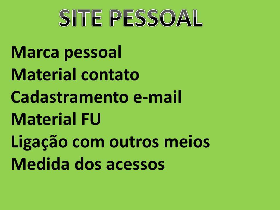 Marca pessoal Material contato Cadastramento e-mail Material FU Ligação com outros meios Medida dos acessos