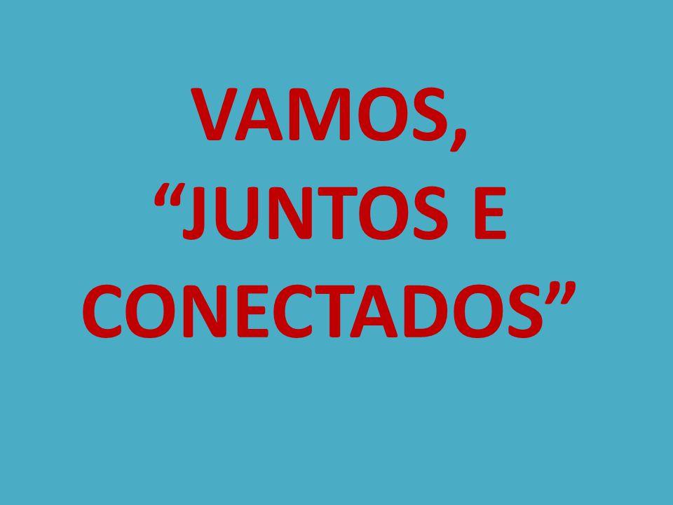 VAMOS, JUNTOS E CONECTADOS