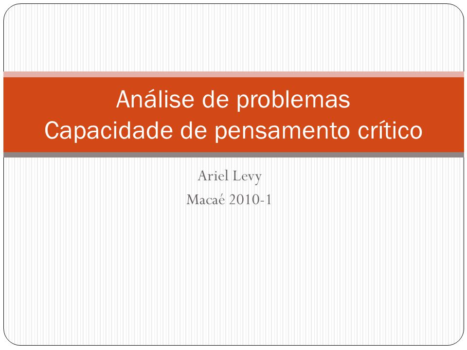 Ariel Levy Macaé 2010-1 Análise de problemas Capacidade de pensamento crítico