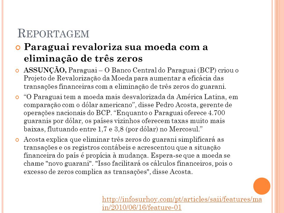 R EPORTAGEM Paraguai revaloriza sua moeda com a eliminação de três zeros ASSUNÇÃO, Paraguai – O Banco Central do Paraguai (BCP) criou o Projeto de Rev