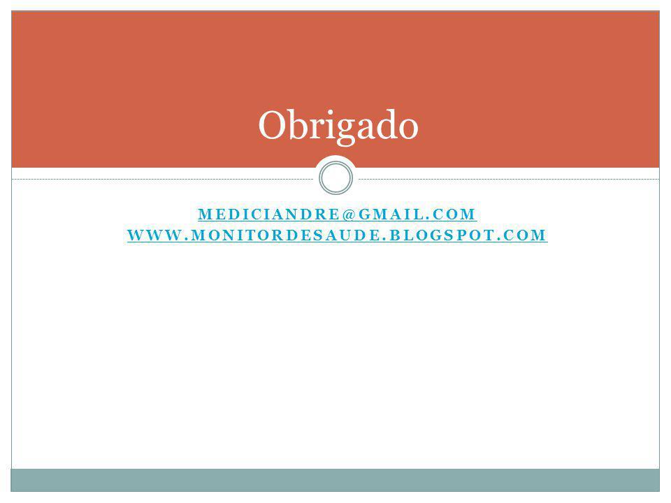 MEDICIANDRE@GMAIL.COM WWW.MONITORDESAUDE.BLOGSPOT.COM Obrigado