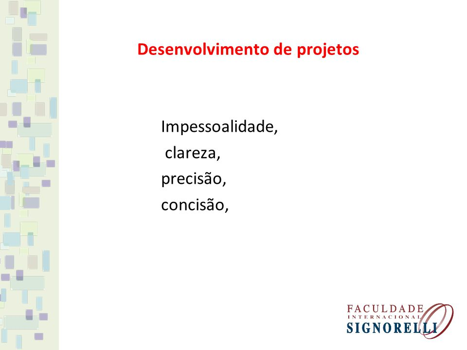 Impessoalidade, clareza, precisão, concisão, Desenvolvimento de projetos