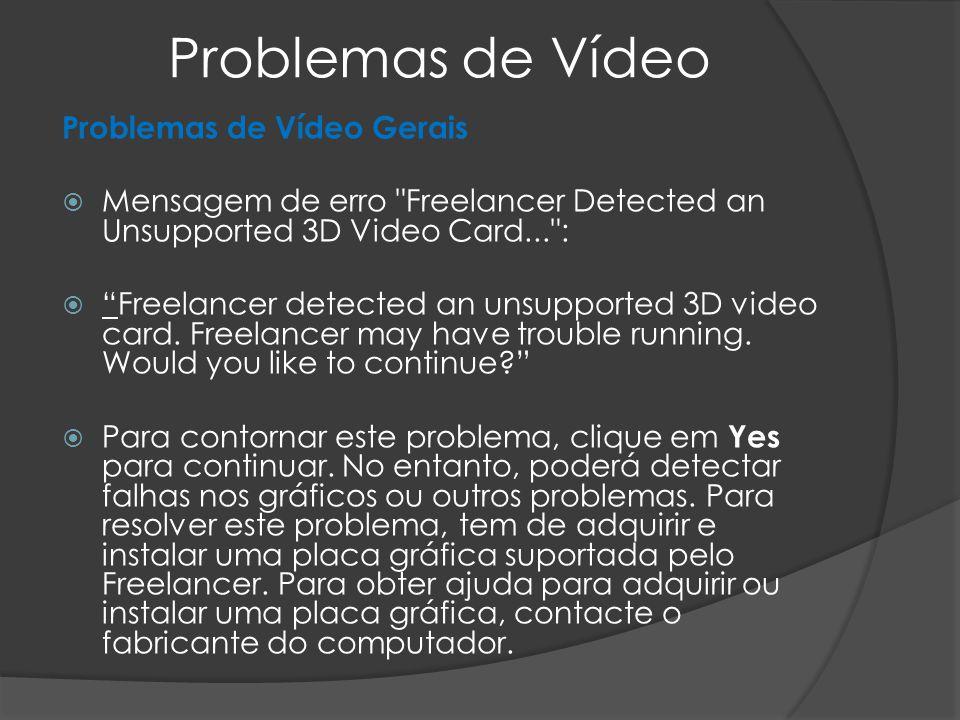 Problemas de Vídeo Problemas de Vídeo Gerais Mensagem de erro Freelancer Detected an Unsupported 3D Video Card... : Freelancer detected an unsupported 3D video card.