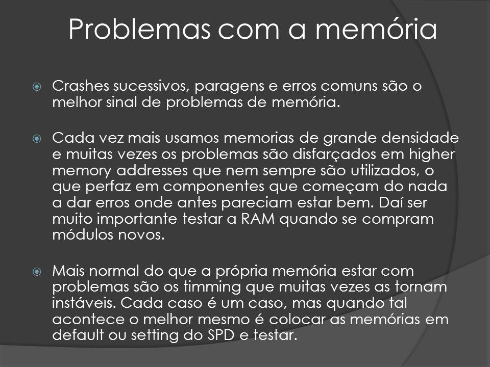 Problemas com a memória Crashes sucessivos, paragens e erros comuns são o melhor sinal de problemas de memória.