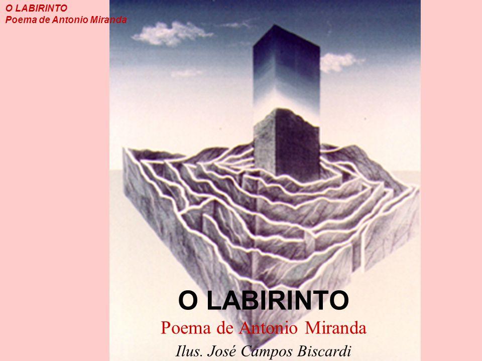 O LABIRINTO Poema de Antonio Miranda Ilus. José Campos Biscardi O LABIRINTO Poema de Antonio Miranda