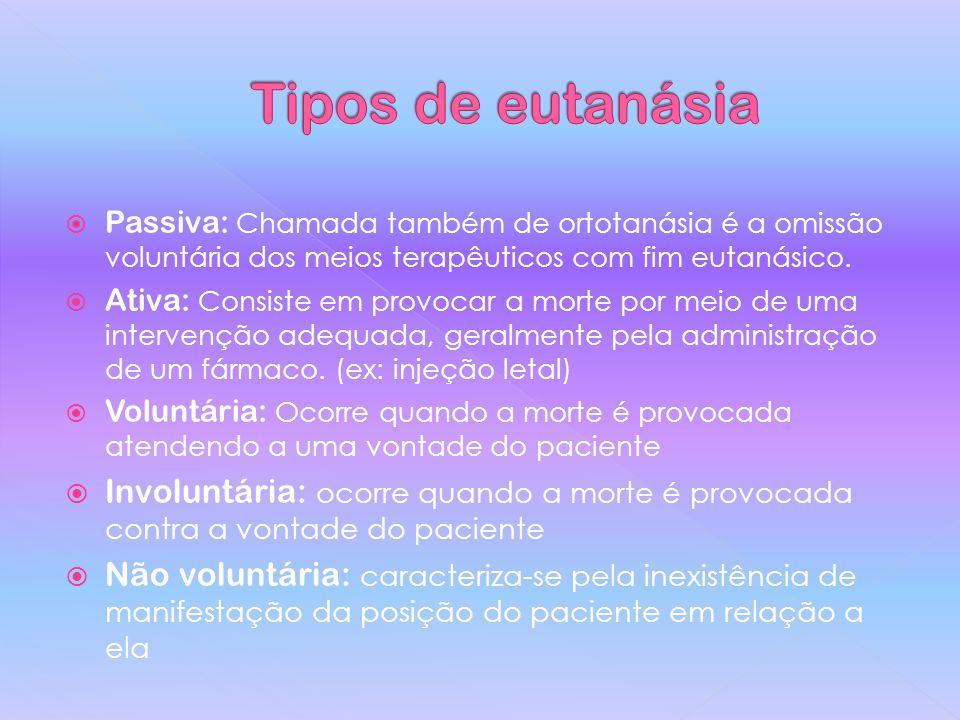 Passiva: Chamada também de ortotanásia é a omissão voluntária dos meios terapêuticos com fim eutanásico.