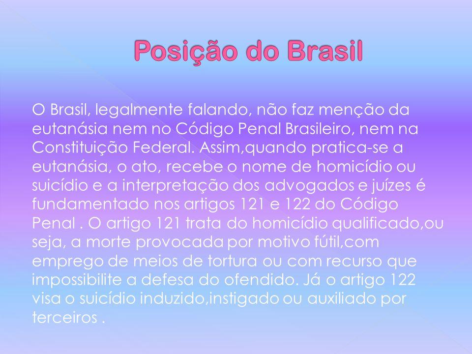 O Brasil, legalmente falando, não faz menção da eutanásia nem no Código Penal Brasileiro, nem na Constituição Federal.