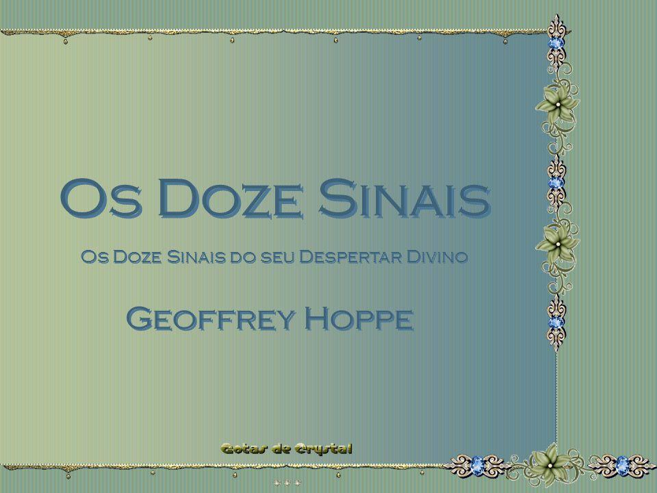 Os Doze Sinais Os Doze Sinais Os Doze Sinais do seu Despertar Divino Os Doze Sinais do seu Despertar Divino Geoffrey Hoppe Geoffrey Hoppe