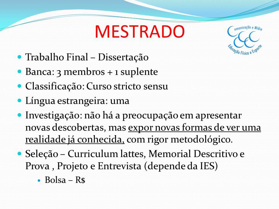 MESTRADO Trabalho Final – Dissertação Banca: 3 membros + 1 suplente Classificação: Curso stricto sensu Língua estrangeira: uma Investigação: não há a
