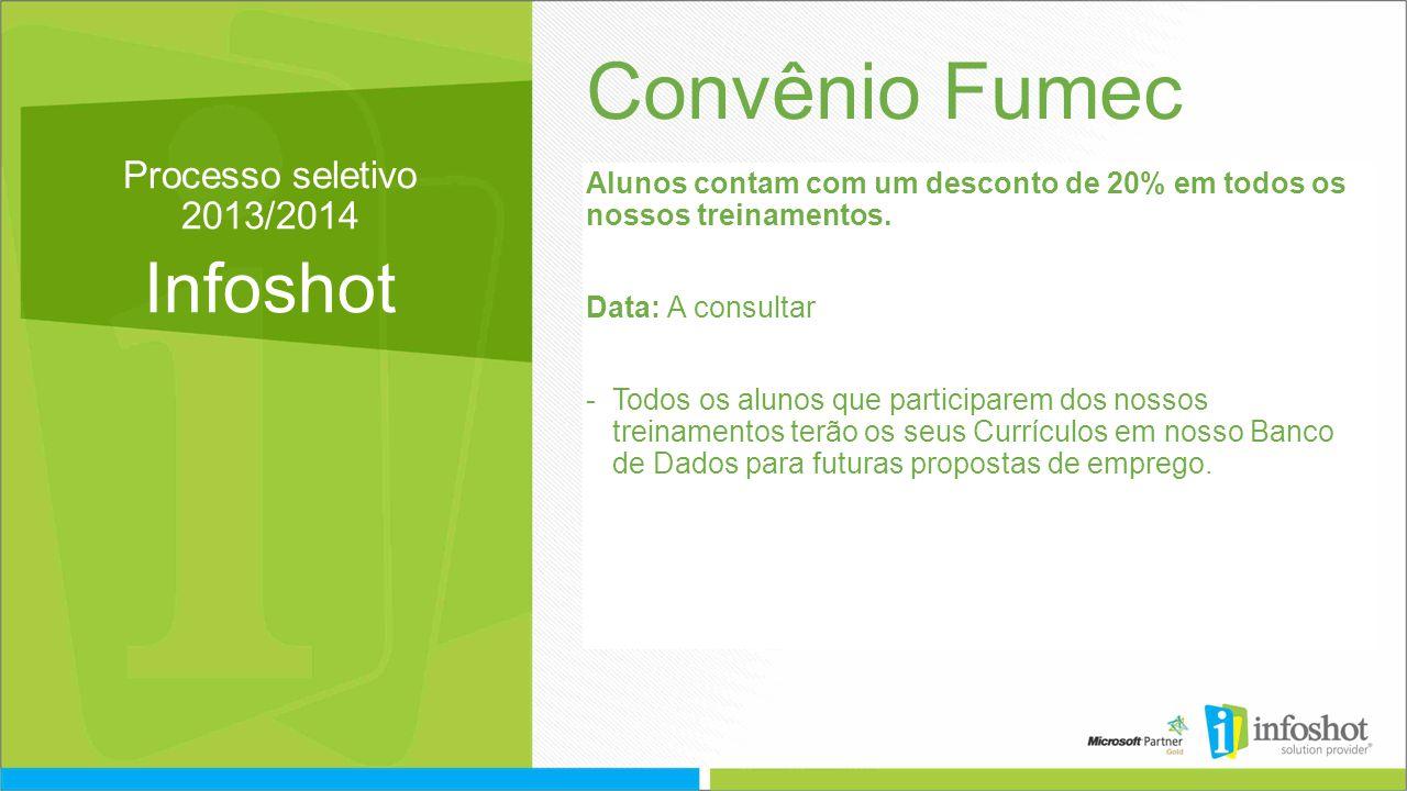 Processo seletivo 2013/2014 Infoshot Convênio Fumec Alunos contam com um desconto de 20% em todos os nossos treinamentos.