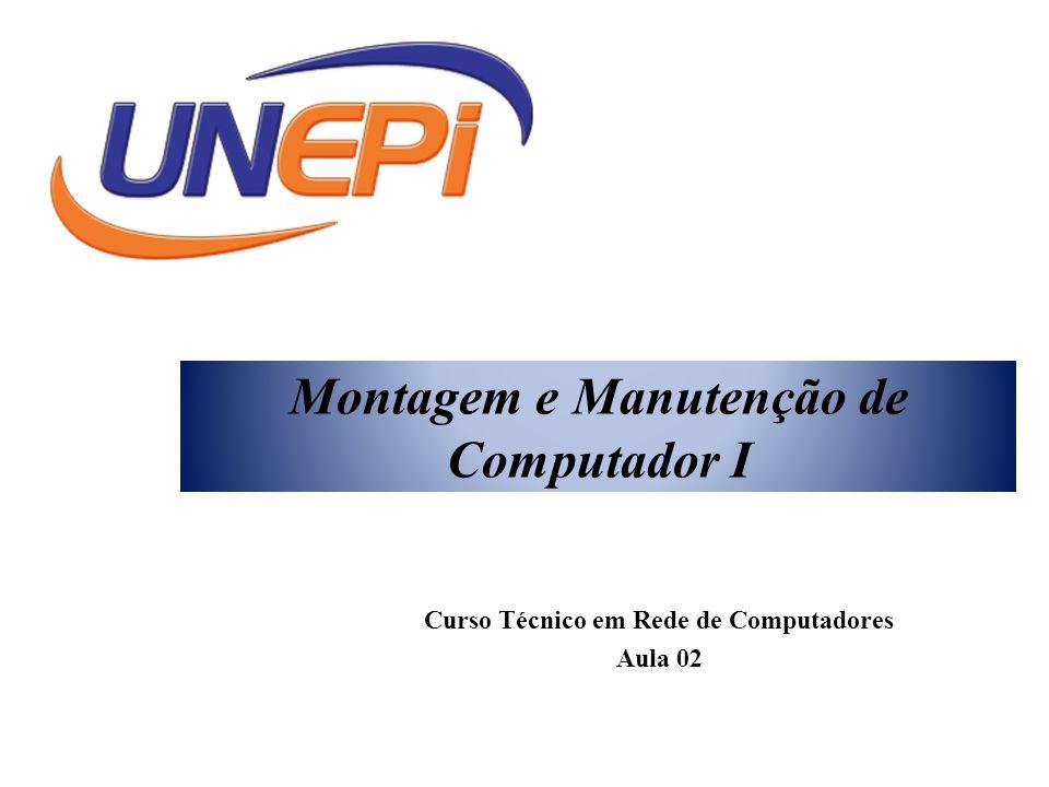 Montagem e Manutenção de Computador I Curso Técnico em Rede de Computadores Aula 02