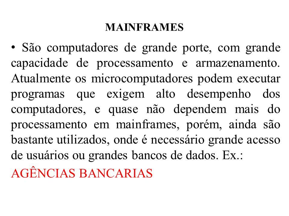 MAINFRAMES São computadores de grande porte, com grande capacidade de processamento e armazenamento. Atualmente os microcomputadores podem executar pr